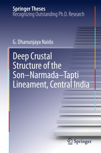 Deep Crustal Structure of the Son-Narmada-Tapti Lineament, Central India ebook by G. Dhanunjaya Naidu