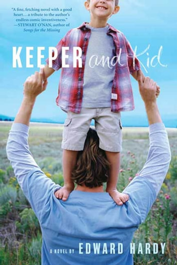 Keeper and Kid - A Novel eBook by Edward Hardy