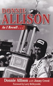Donnie Allison - As I Recall... ebook by Donnie Allison,Jimmy Creed,Larry McReynolds