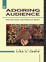 The Adoring Audience - Fan Culture and Popular Media ebook by Lisa A. Lewis
