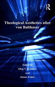 Theological Aesthetics after von Balthasar ebook by James Fodor,Oleg V. Bychkov