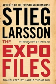 The Expo Files - Articles by the Crusading Journalist ebook by Stieg Larsson,Laurie Thompson,Tariq Ali