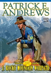 Rocky Mountain Warpath (A Crossed Arrows Western Book 1) ebook by Patrick E. Andrews