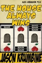 The House Always Wins ebook by Jason Krumbine