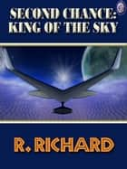 SECOND CHANCE: KING OF THE SKY ebook by R. Richard, T.L. Davison