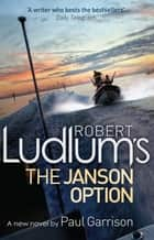 Robert Ludlum's The Janson Option ebook by Robert Ludlum, Paul Garrison