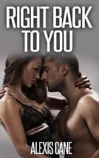 Right Back to You ebook by Alexis Cane