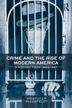 Crime and the Rise of Modern America ebook by Kristofer Allerfeldt
