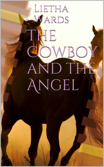 The Cowboy and the Angel ebook by Lietha Wards