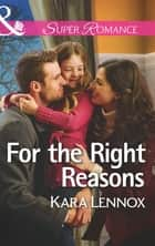 For the Right Reasons (Mills & Boon Superromance) (Project Justice, Book 9) ebook by Kara Lennox