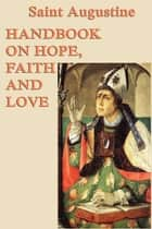 Handbook on Hope, Faith and Love ebook by Saint Augustine