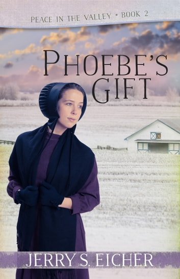 Phoebe's Gift ebook by Jerry S. Eicher