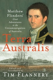 Terra Australis - Matthew Flinders' Great Adventures in the Circumnavigation of Australia ebook by Matthew Flinders