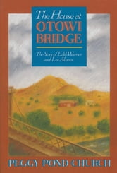 The House at Otowi Bridge: The Story of Edith Warner and Los Alamos ebook by Peggy Pond Church,Connie Boyd