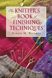 The Knitter's Book of Finishing Techniques ebook by Nancie M. Wiseman