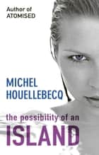 The Possibility of an Island eBook by Michel Houellebecq