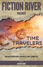 Fiction River Presents - Time Travelers ebook by Fiction River, Kristine Kathryn Rusch, Dean Wesley Smith,...