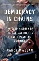 Democracy in Chains - the deep history of the radical right's stealth plan for America ebook by Nancy MacLean