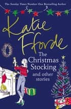 The Christmas Stocking and Other Stories ebook by Katie Fforde