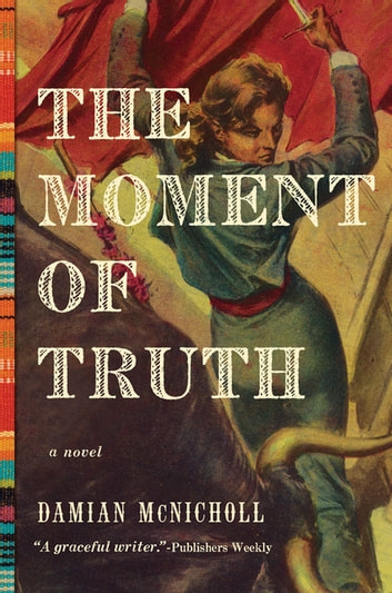 The Moment of Truth: A Novel ebook by Damian McNicholl