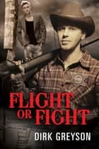Flight or Fight ebook by Dirk Greyson