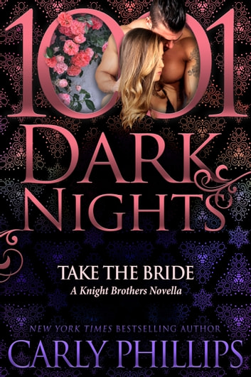 Take the Bride: A Knight Brothers Novella ebook by Carly Phillips