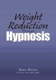 Weight Reduction Through Hypnosis ebook by Babu Moses