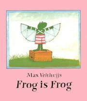 Frog is Frog ebook by Velthuijs, Max