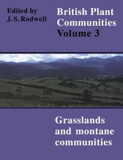 British Plant Communities: Volume 3, Grasslands and Montane Communities ebook by John S. Rodwell