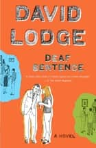 Deaf Sentence - A Novel ebook by David Lodge