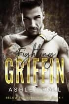 Fighting Griffin - Below the Belt Trilogy, #1 ebook by