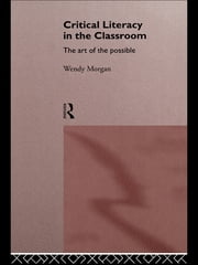 Critical Literacy in the Classroom - The Art of the Possible ebook by Wendy Morgan