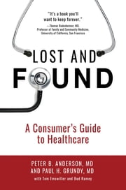 Lost and Found - A Consumer's Guide to Healthcare ebook by Peter B. Anderson MD,Paul H. Grundy MD,Bud Ramey