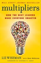 Multipliers - How the Best Leaders Make Everyone Smarter ekitaplar by Liz Wiseman, Greg McKeown