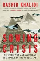 Sowing Crisis ebook by Rashid Khalidi