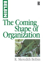 The Coming Shape of Organization ebook by R Meredith Belbin