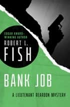 Bank Job ebook by Robert L. Fish