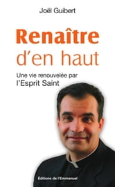 Renaitre d'en haut ebook by Joël Guibert