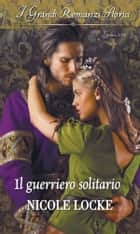 Il guerriero solitario ebook by Nicole Locke