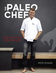 The Paleo Chef - Quick, Flavorful Paleo Meals for Eating Well ebook by Pete Evans,Seamus Mullen