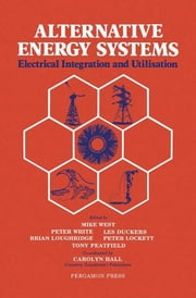 Alternative Energy Systems - Electrical Integration and Utilisation ebook by Mike West,Peter White,Brian Loughridge