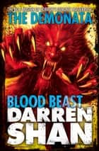 Blood Beast (The Demonata, Book 5) ebook by Darren Shan