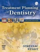 Treatment Planning in Dentistry - E-Book ebook by Stephen J. Stefanac, DDS, MS,...