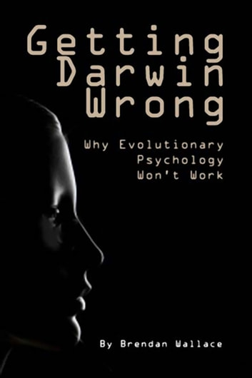 Getting Darwin Wrong - Why Evolutionary Psychology Won't Work ebook by Brendan Wallace