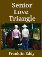Senior Love Triangle ebook by Franklin Eddy