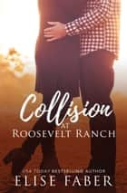 Collision at Roosevelt Ranch ebook by Elise Faber