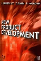 New Product Development ebook by I. Barclay,Z. Dann,P. Holroyd