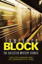 The Collected Mystery Stories ebook by Lawrence Block
