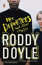 The Deportees - and Other Stories eBook by Roddy Doyle