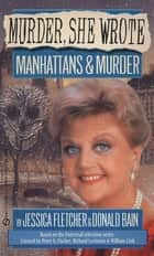 Murder, She Wrote: Manhattans & Murder ebook by Jessica Fletcher, Donald Bain